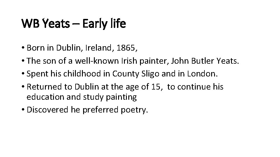 WB Yeats – Early life • Born in Dublin, Ireland, 1865, • The son
