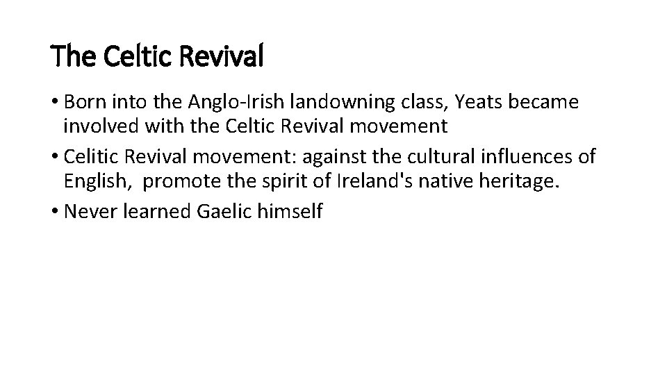 The Celtic Revival • Born into the Anglo-Irish landowning class, Yeats became involved with