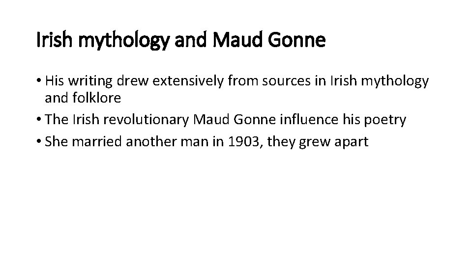 Irish mythology and Maud Gonne • His writing drew extensively from sources in Irish