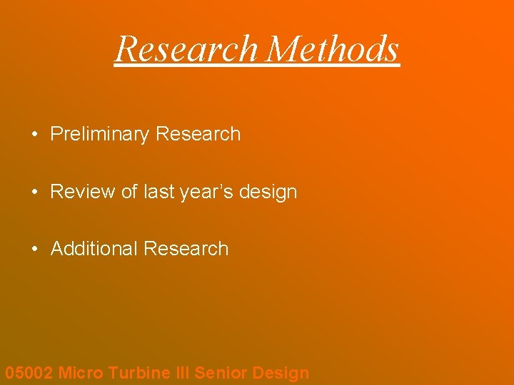 Research Methods • Preliminary Research • Review of last year's design • Additional Research
