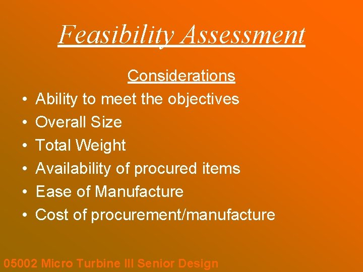 Feasibility Assessment • • • Considerations Ability to meet the objectives Overall Size Total