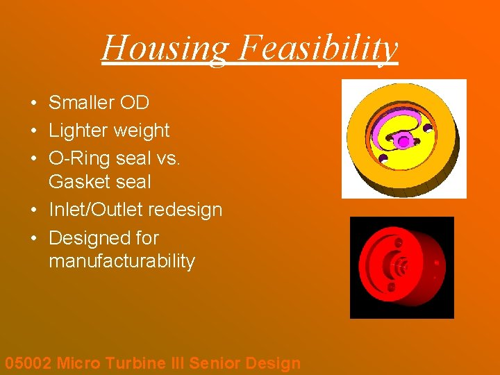 Housing Feasibility • Smaller OD • Lighter weight • O-Ring seal vs. Gasket seal