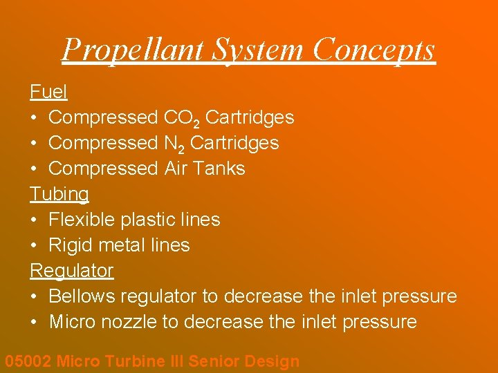 Propellant System Concepts Fuel • Compressed CO 2 Cartridges • Compressed N 2 Cartridges