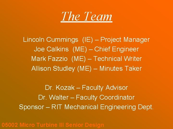 The Team Lincoln Cummings (IE) – Project Manager Joe Calkins (ME) – Chief Engineer