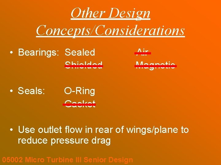 Other Design Concepts/Considerations • Bearings: Sealed Shielded • Seals: Air Magnetic O-Ring Gasket •