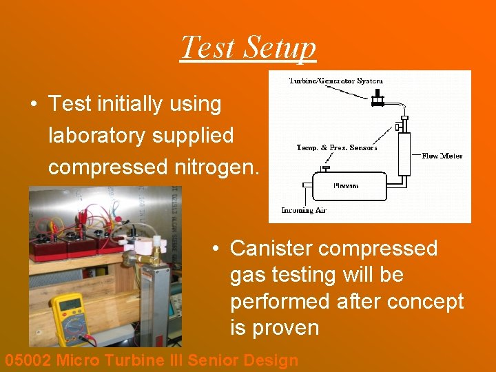 Test Setup • Test initially using laboratory supplied compressed nitrogen. • Canister compressed gas