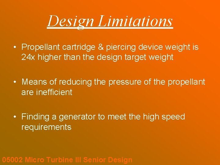 Design Limitations • Propellant cartridge & piercing device weight is 24 x higher than