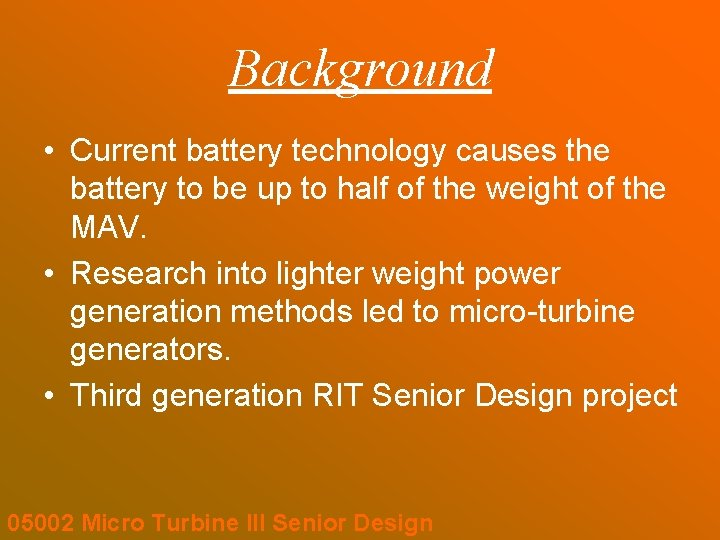 Background • Current battery technology causes the battery to be up to half of