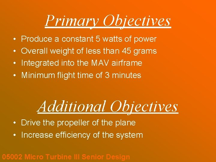 Primary Objectives • • Produce a constant 5 watts of power Overall weight of