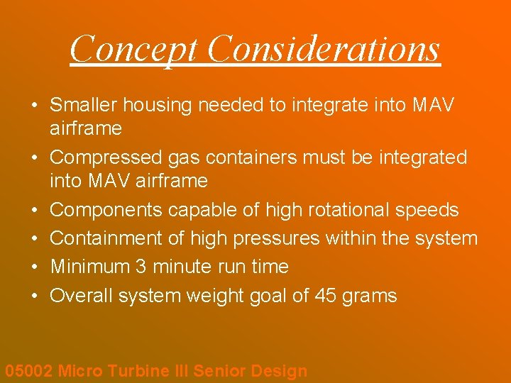 Concept Considerations • Smaller housing needed to integrate into MAV airframe • Compressed gas