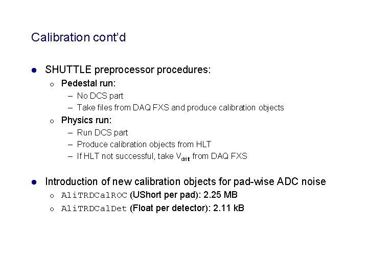 Calibration cont'd l SHUTTLE preprocessor procedures: ¡ Pedestal run: – No DCS part –