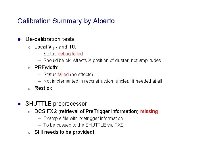 Calibration Summary by Alberto l De-calibration tests ¡ Local Vdrift and T 0: –