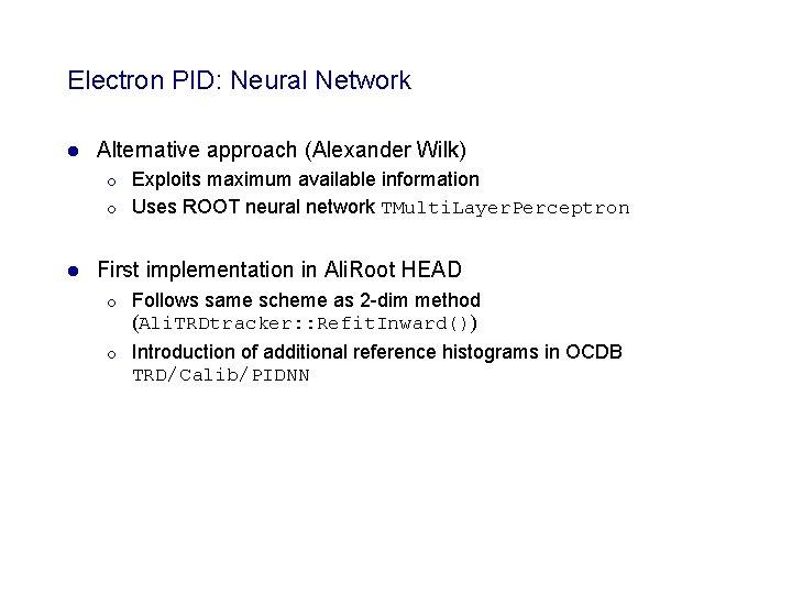 Electron PID: Neural Network l Alternative approach (Alexander Wilk) ¡ ¡ l Exploits maximum