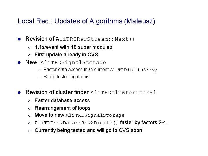Local Rec. : Updates of Algorithms (Mateusz) l Revision of Ali. TRDRaw. Stream: :