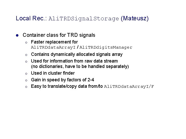Local Rec. : Ali. TRDSignal. Storage (Mateusz) l Container class for TRD signals ¡
