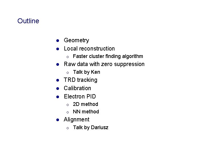 Outline Geometry l Local reconstruction l ¡ l Faster cluster finding algorithm Raw data
