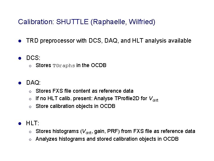 Calibration: SHUTTLE (Raphaelle, Wilfried) l TRD preprocessor with DCS, DAQ, and HLT analysis available