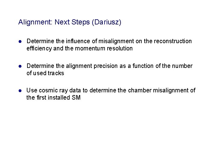 Alignment: Next Steps (Dariusz) l Determine the influence of misalignment on the reconstruction efficiency