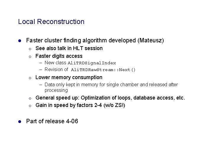 Local Reconstruction l Faster cluster finding algorithm developed (Mateusz) ¡ ¡ See also talk