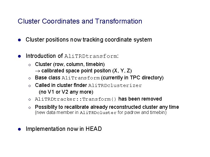 Cluster Coordinates and Transformation l Cluster positions now tracking coordinate system l Introduction of