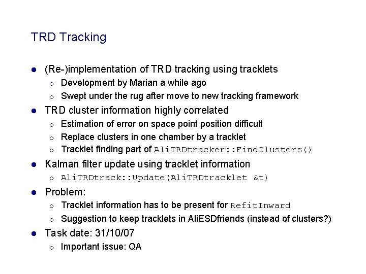 TRD Tracking l (Re-)implementation of TRD tracking using tracklets ¡ ¡ l TRD cluster