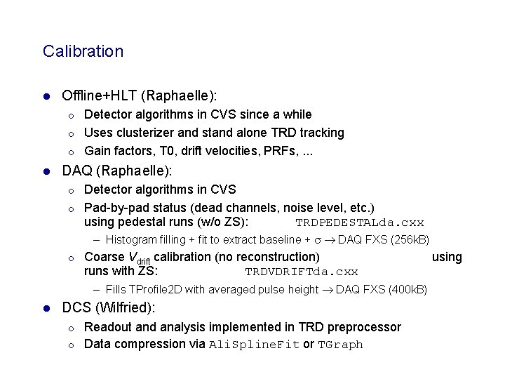 Calibration l Offline+HLT (Raphaelle): ¡ ¡ ¡ l Detector algorithms in CVS since a
