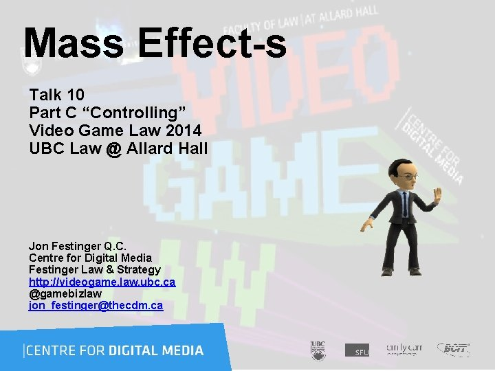 """Mass Effect-s Talk 10 Part C """"Controlling"""" Video Game Law 2014 UBC Law"""