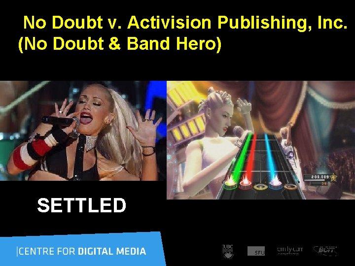 No Doubt v. Activision Publishing, Inc. (No Doubt & Band Hero) SETTLED
