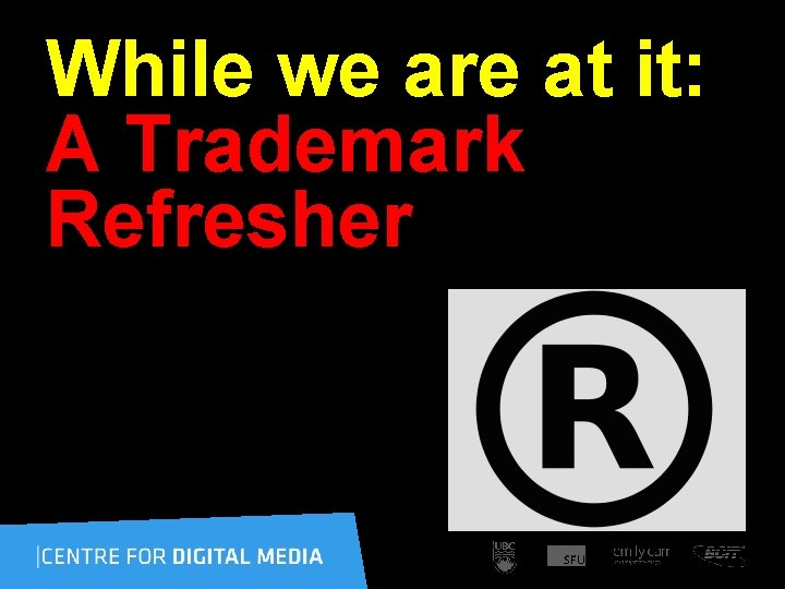 While we are at it: A Trademark Refresher