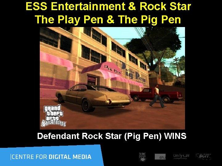 ESS Entertainment & Rock Star The Play Pen & The Pig Pen Defendant