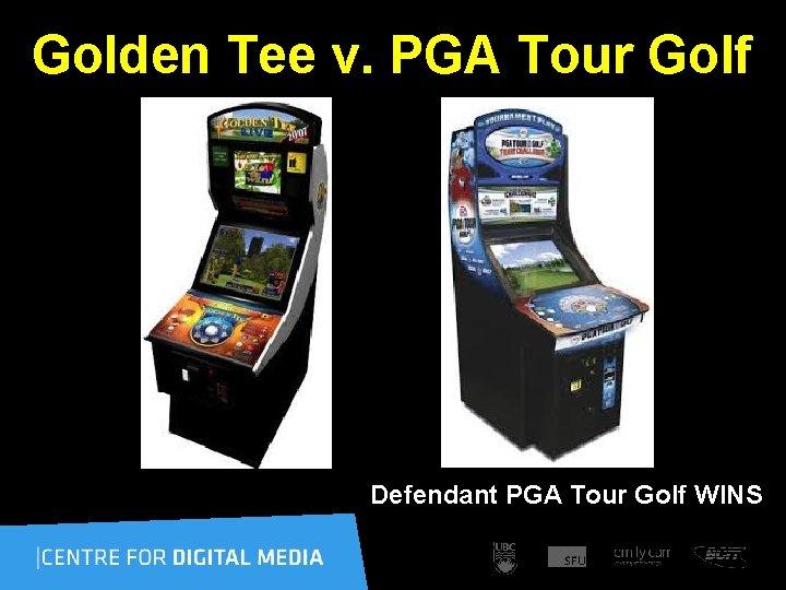 Golden Tee v. PGA Tour Golf Defendant PGA Tour Golf WINS