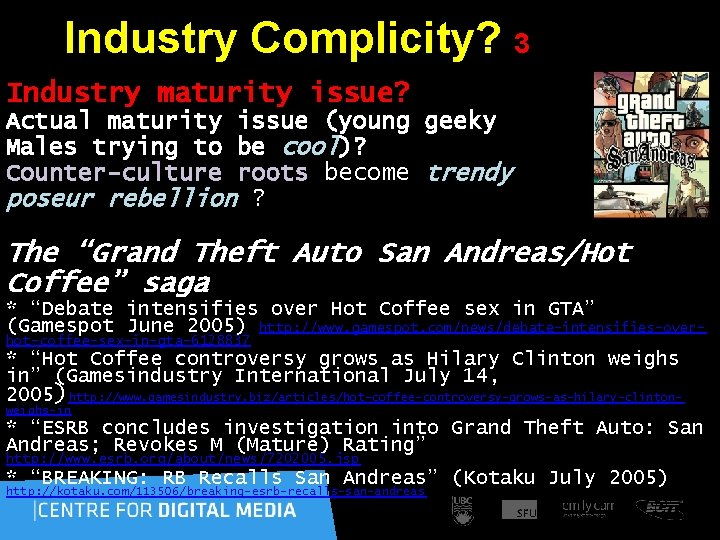 Industry Complicity? 3 Industry maturity issue? Actual maturity issue (young geeky Males trying