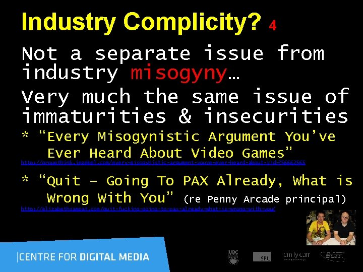 Industry Complicity? 4 Not a separate issue from industry misogyny… Very much the same