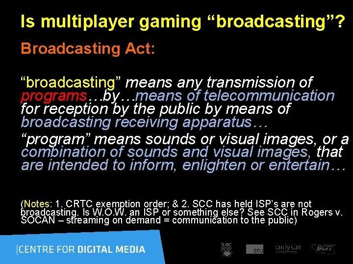 """Is multiplayer gaming """"broadcasting""""? Broadcasting Act: """"broadcasting"""" means any transmission of programs…by…means of telecommunication"""