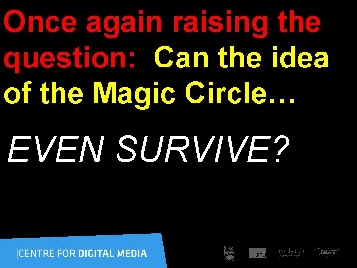 Once again raising the question: Can the idea of the Magic Circle… EVEN SURVIVE?