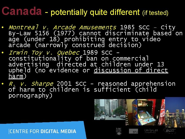 Canada - potentially quite different (if tested) • Montreal v. Arcade Amusements 1985 SCC