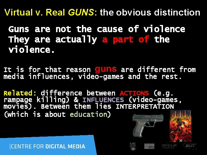 Virtual v. Real GUNS: the obvious distinction Guns are not the cause of