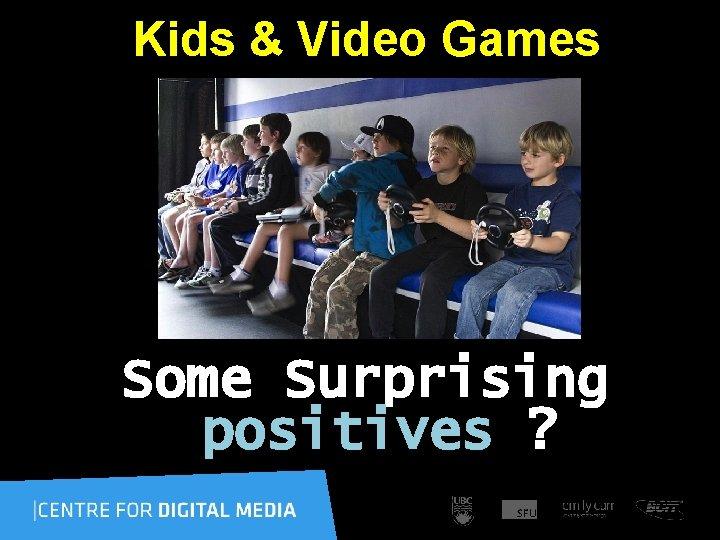 Kids & Video Games Some Surprising positives ? ?