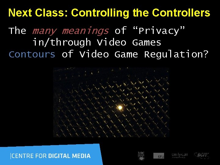 """Next Class: Controlling the Controllers The many meanings of """"Privacy"""" in/through Video Games"""