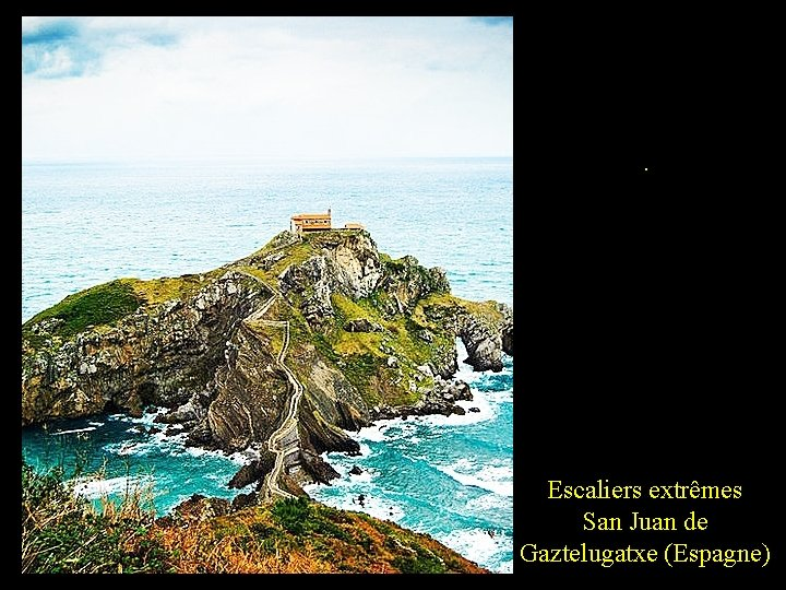 . Escaliers extrêmes San Juan de Gaztelugatxe (Espagne)
