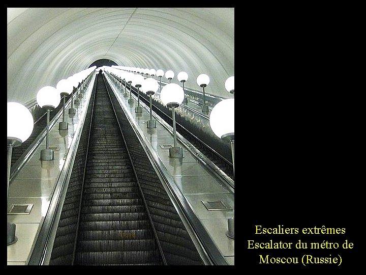 Escaliers extrêmes Escalator du métro de Moscou (Russie)