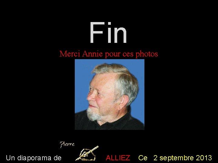 Fin Merci Annie pour ces photos Un diaporama de ALLIEZ Ce 2 septembre 2013