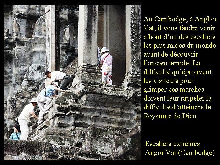 Au Cambodge, à Angkor Vat, il vous faudra venir à bout d'un des escaliers