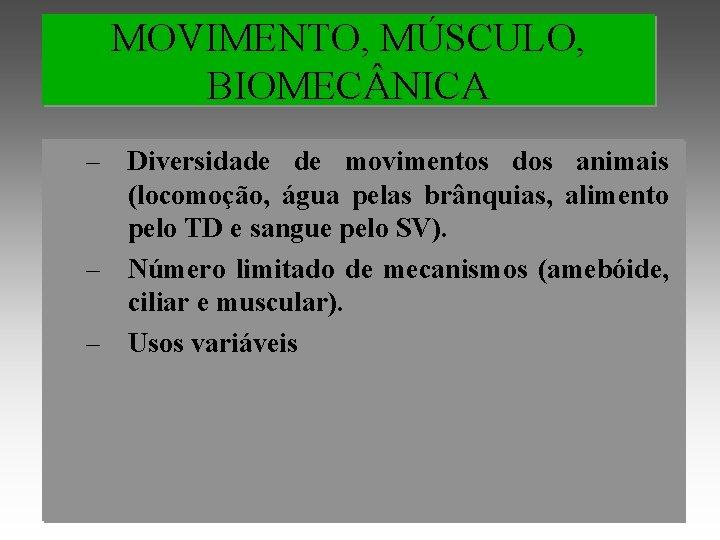 MOVIMENTO, MÚSCULO, BIOMEC NICA – Diversidade de movimentos dos animais (locomoção, água pelas brânquias,