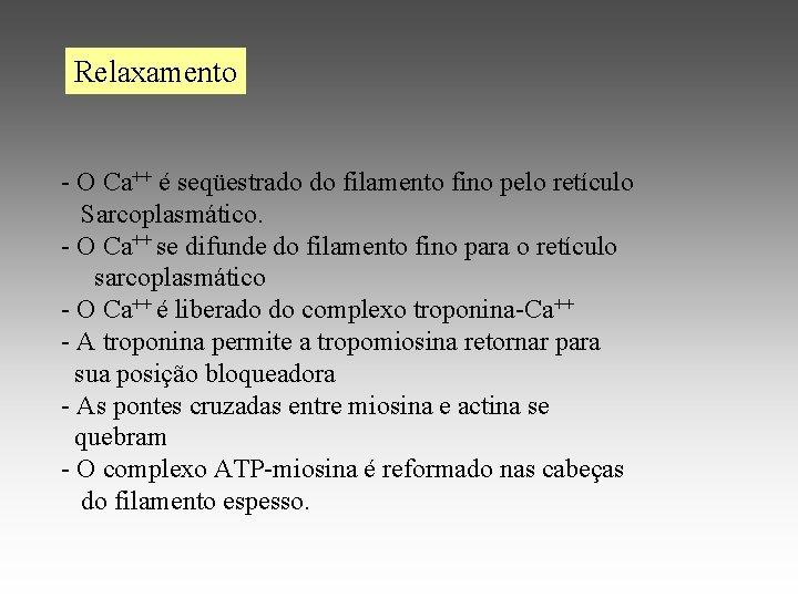 Relaxamento - O Ca++ é seqüestrado do filamento fino pelo retículo Sarcoplasmático. - O