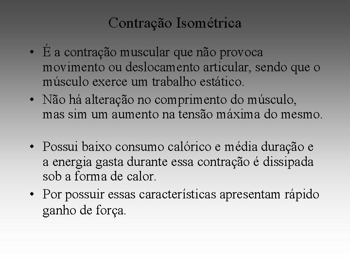 Contração Isométrica • É a contração muscular que não provoca movimento ou deslocamento articular,