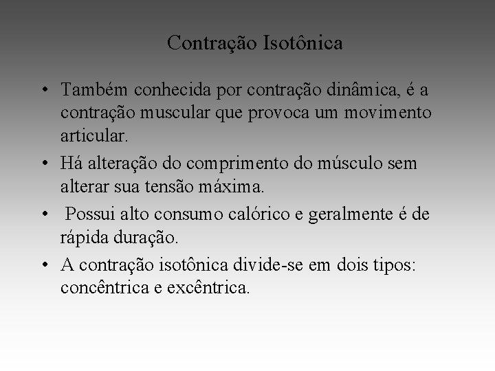 Contração Isotônica • Também conhecida por contração dinâmica, é a contração muscular que provoca