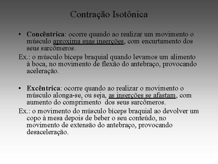 Contração Isotônica • Concêntrica: ocorre quando ao realizar um movimento o músculo aproxima suas