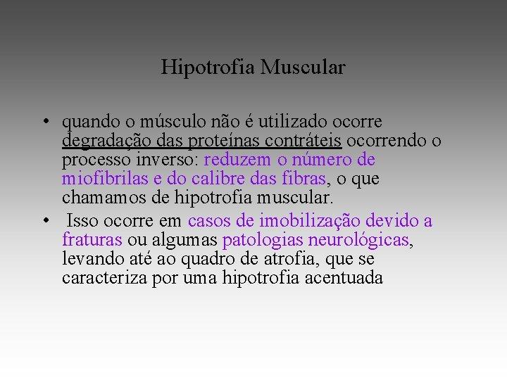 Hipotrofia Muscular • quando o músculo não é utilizado ocorre degradação das proteínas contráteis