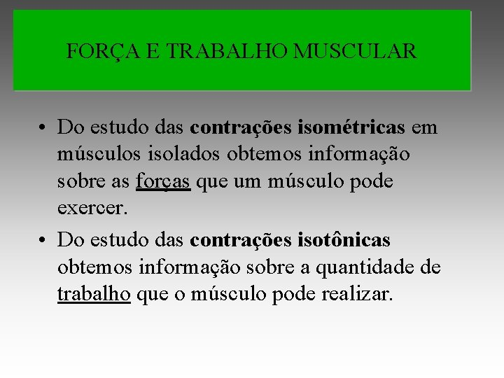 FORÇA E TRABALHO MUSCULAR • Do estudo das contrações isométricas em músculos isolados obtemos
